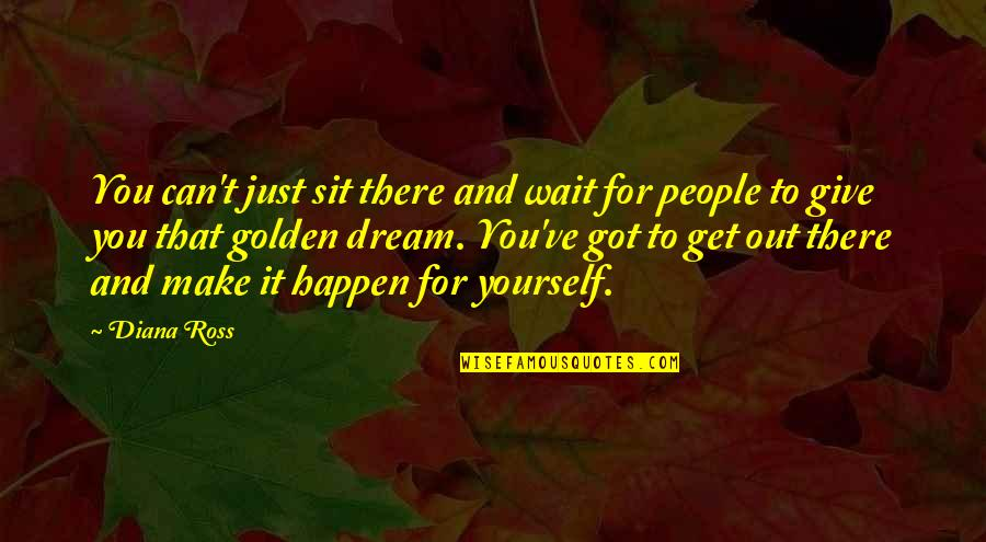 Animal Caregiver Quotes By Diana Ross: You can't just sit there and wait for