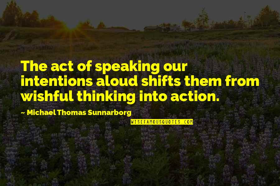 Animal Caregiver Quotes By Michael Thomas Sunnarborg: The act of speaking our intentions aloud shifts