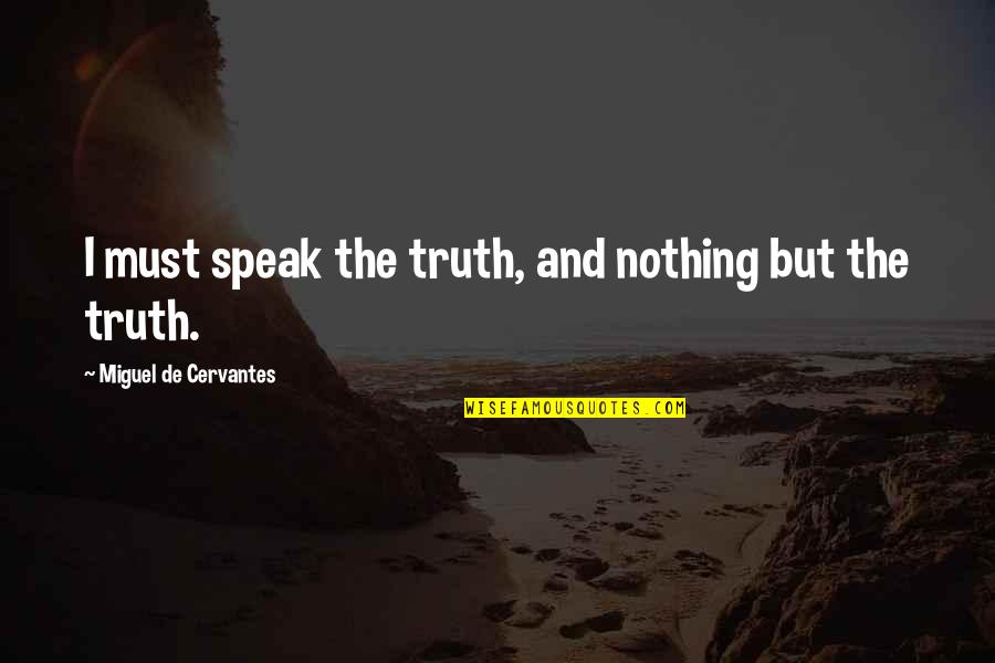 Animal Caregiver Quotes By Miguel De Cervantes: I must speak the truth, and nothing but