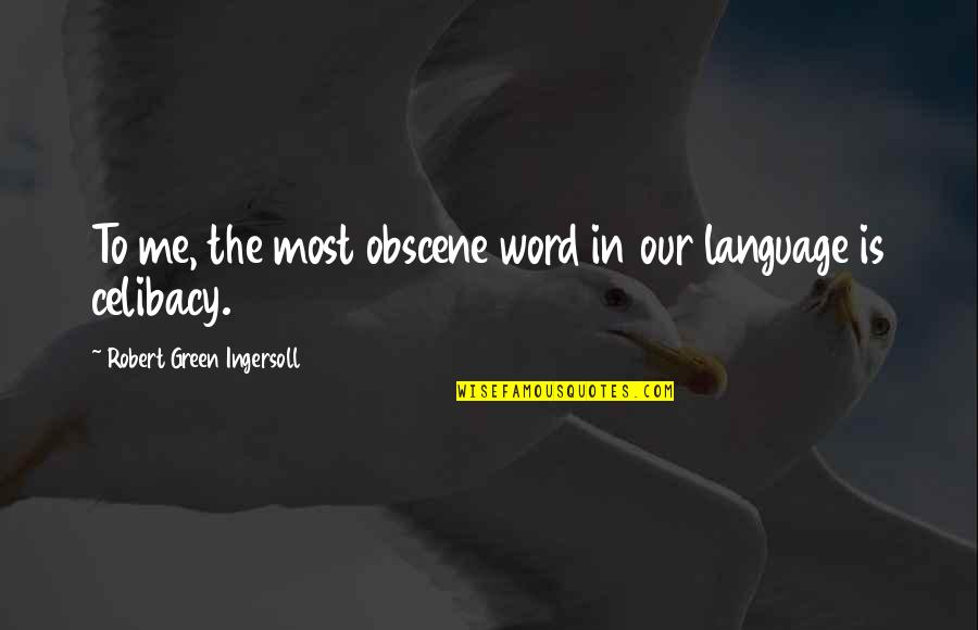 Animal Farm Ethos Pathos Logos Quotes By Robert Green Ingersoll: To me, the most obscene word in our