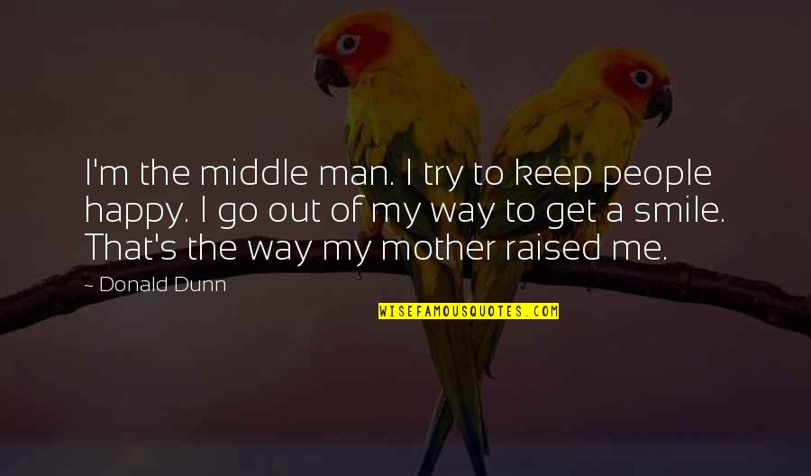 Animal Goodbye Quotes By Donald Dunn: I'm the middle man. I try to keep