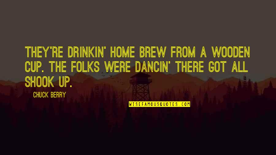 Animal Hoarding Quotes By Chuck Berry: They're drinkin' home brew from a wooden cup.