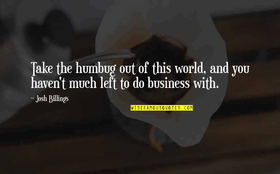 Animal Hoarding Quotes By Josh Billings: Take the humbug out of this world, and