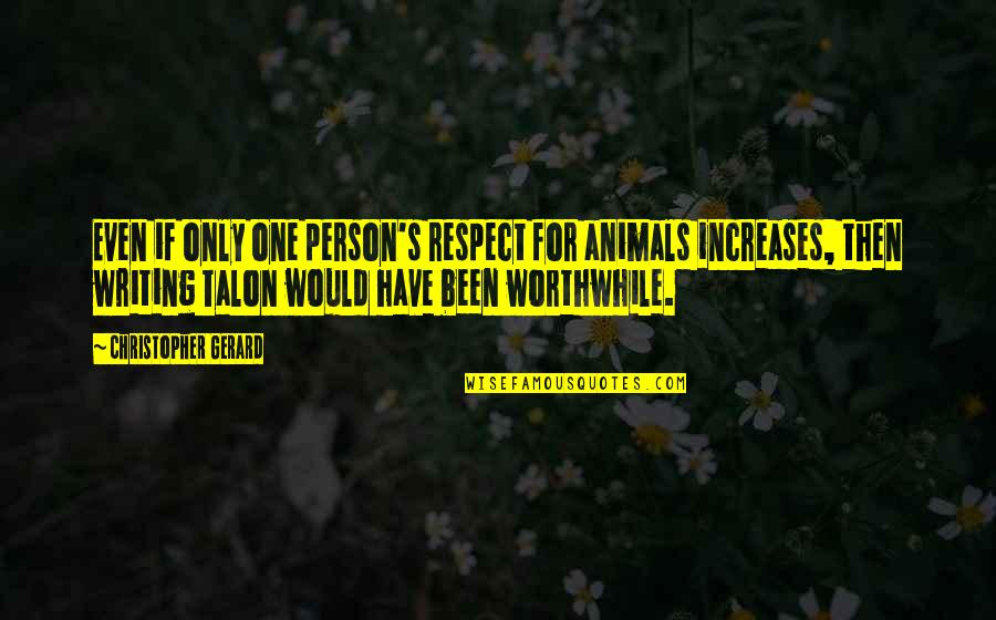 Animal Quotes By Christopher Gerard: Even if only one person's respect for animals