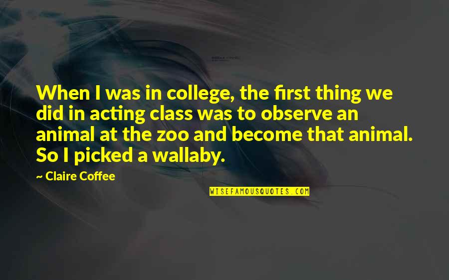 Animal Quotes By Claire Coffee: When I was in college, the first thing