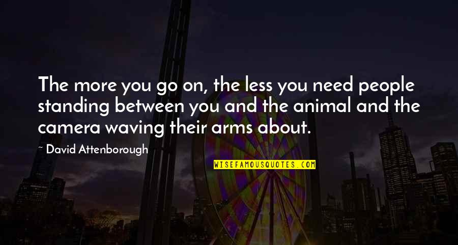 Animal Quotes By David Attenborough: The more you go on, the less you