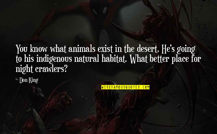 Animal Quotes By Don King: You know what animals exist in the desert.