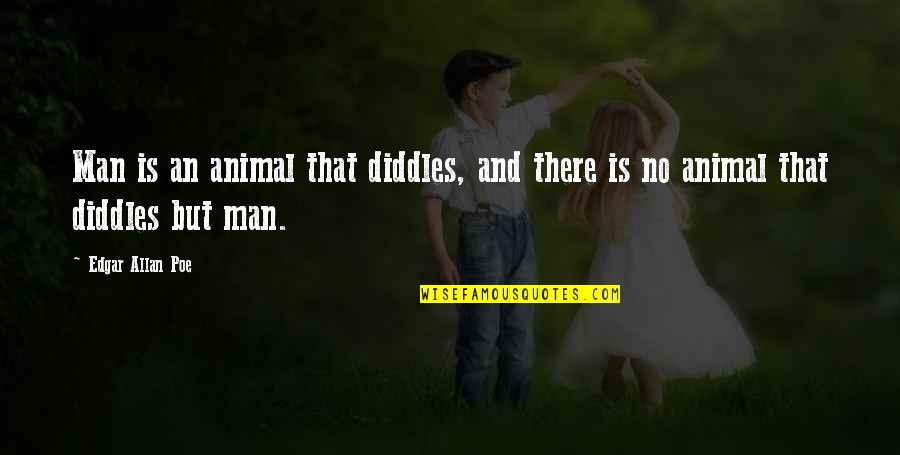 Animal Quotes By Edgar Allan Poe: Man is an animal that diddles, and there