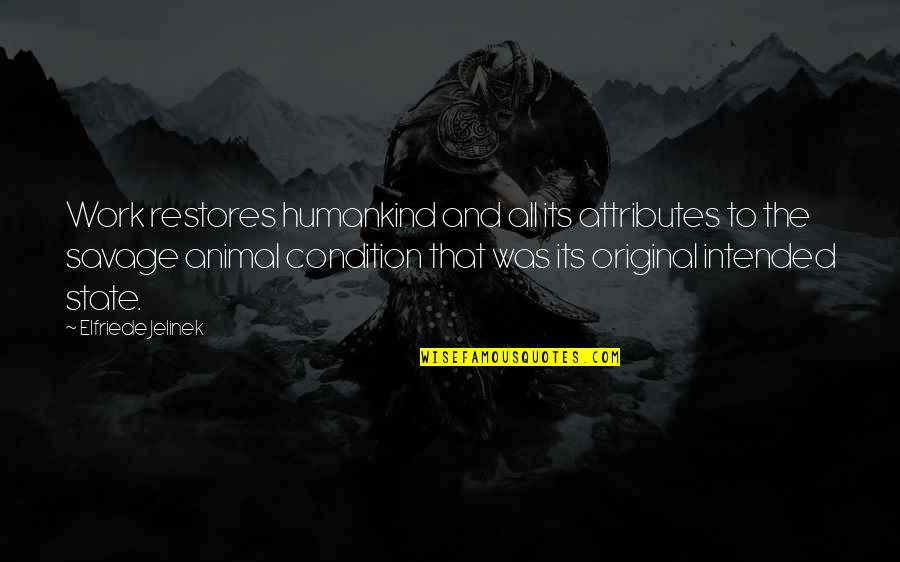 Animal Quotes By Elfriede Jelinek: Work restores humankind and all its attributes to