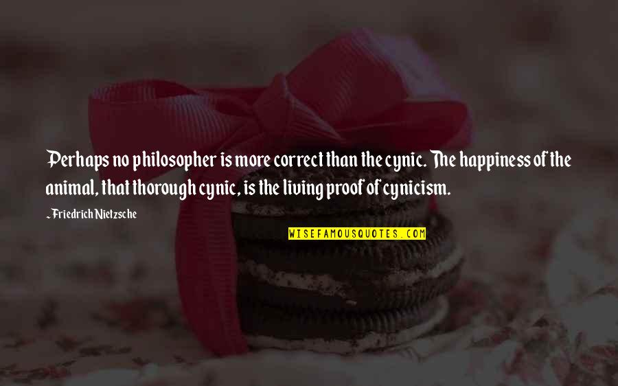 Animal Quotes By Friedrich Nietzsche: Perhaps no philosopher is more correct than the