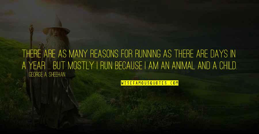 Animal Quotes By George A. Sheehan: There are as many reasons for running as
