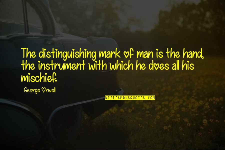 Animal Quotes By George Orwell: The distinguishing mark of man is the hand,