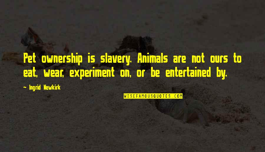 Animal Quotes By Ingrid Newkirk: Pet ownership is slavery. Animals are not ours