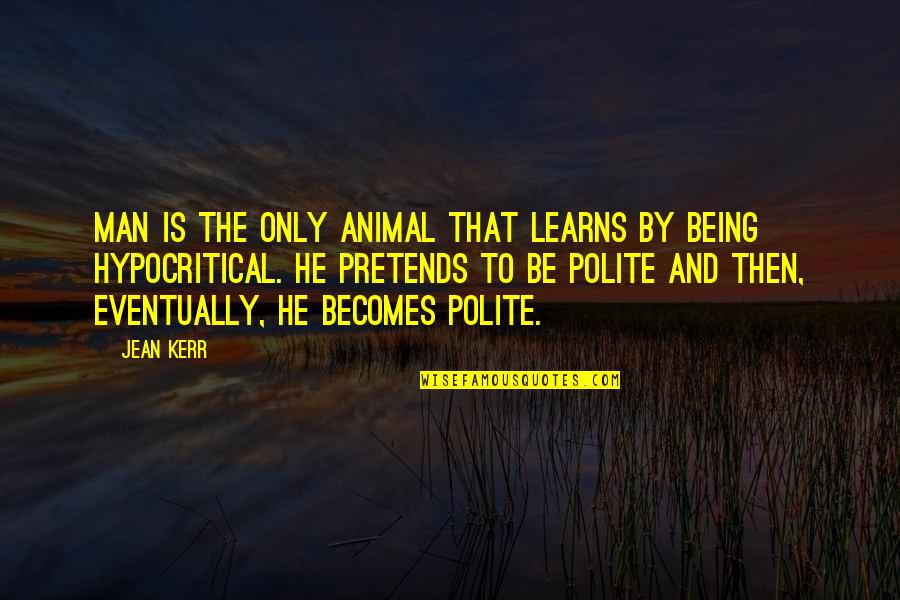 Animal Quotes By Jean Kerr: Man is the only animal that learns by