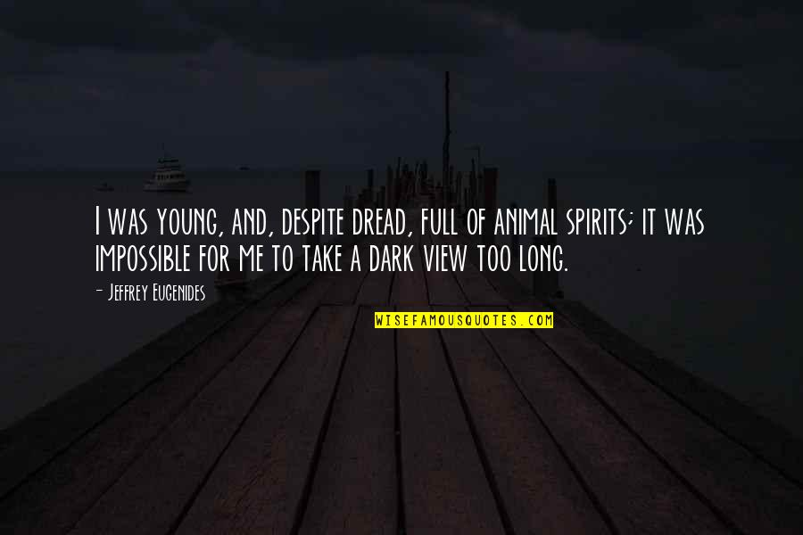 Animal Quotes By Jeffrey Eugenides: I was young, and, despite dread, full of