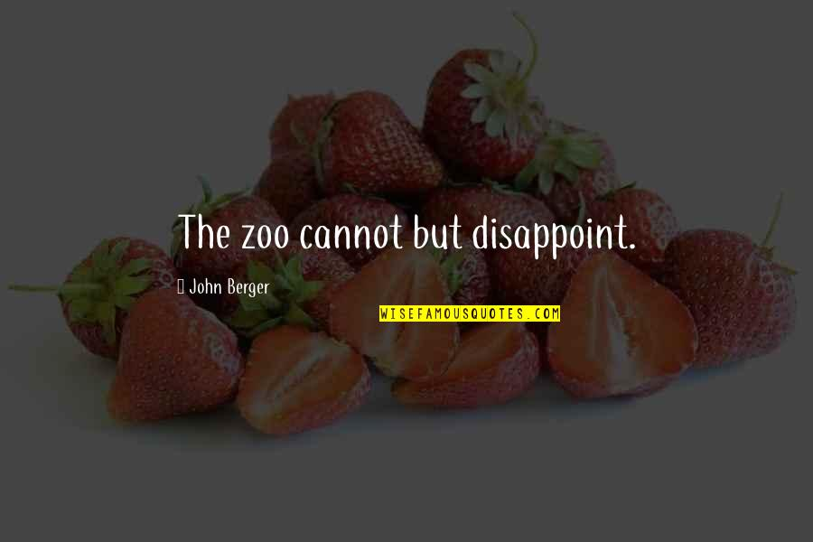 Animal Quotes By John Berger: The zoo cannot but disappoint.