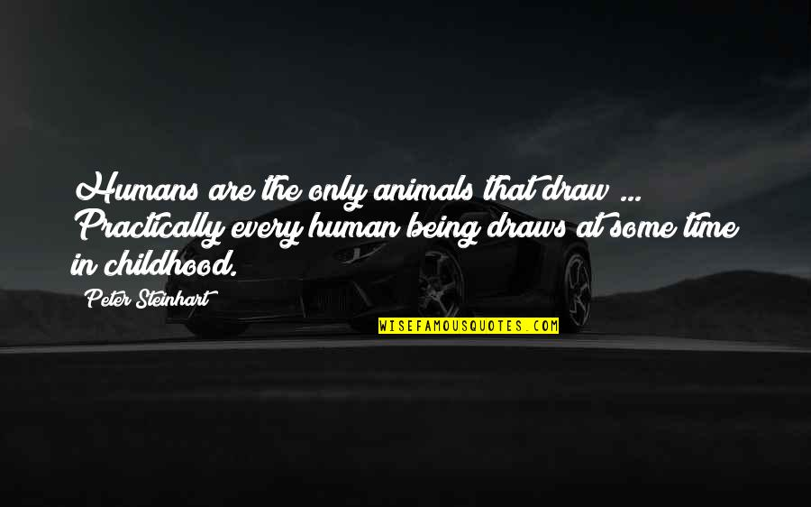 Animal Quotes By Peter Steinhart: Humans are the only animals that draw ...
