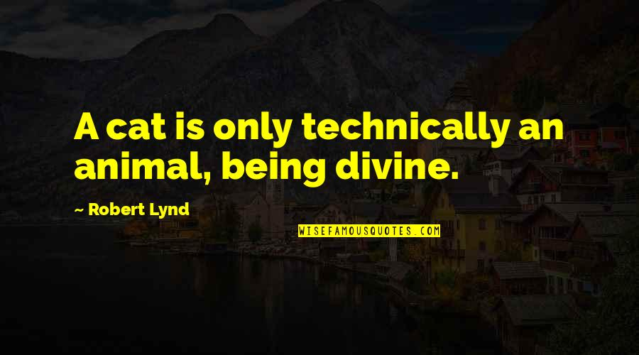 Animal Quotes By Robert Lynd: A cat is only technically an animal, being