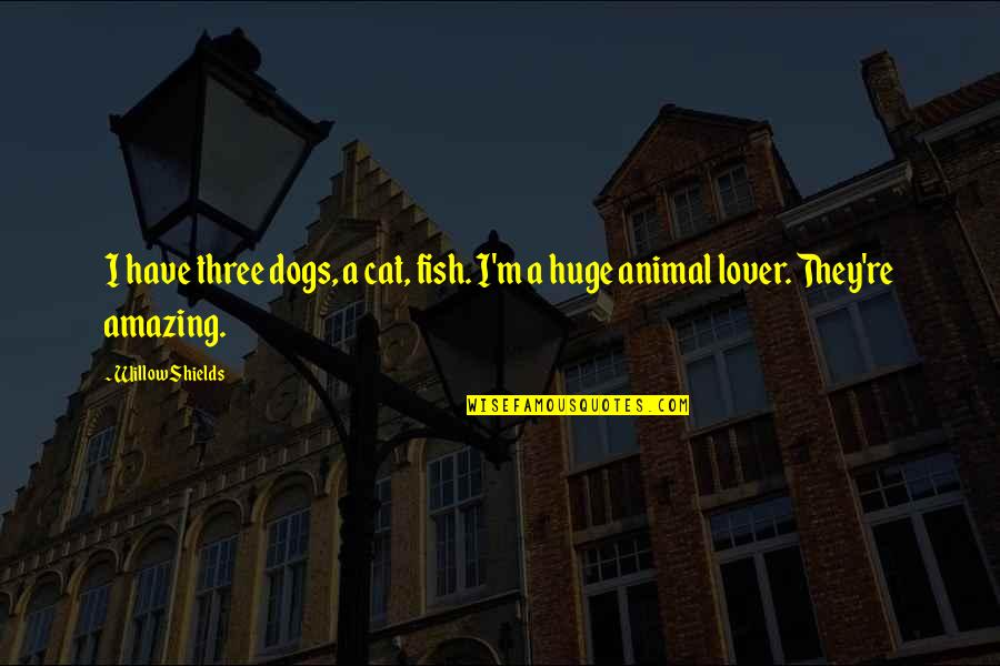 Animal Quotes By Willow Shields: I have three dogs, a cat, fish. I'm