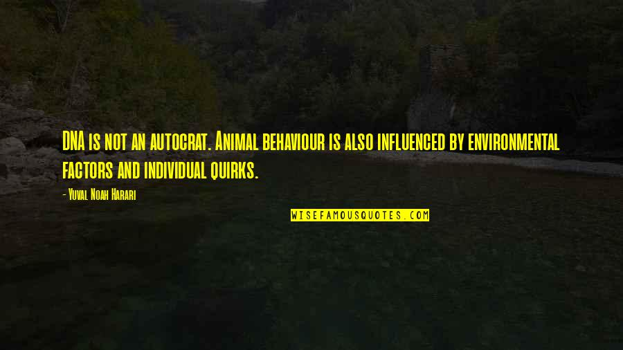 Animal Quotes By Yuval Noah Harari: DNA is not an autocrat. Animal behaviour is
