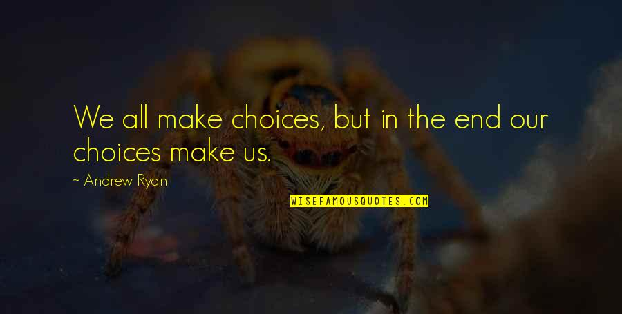 Animal Senses Quotes By Andrew Ryan: We all make choices, but in the end