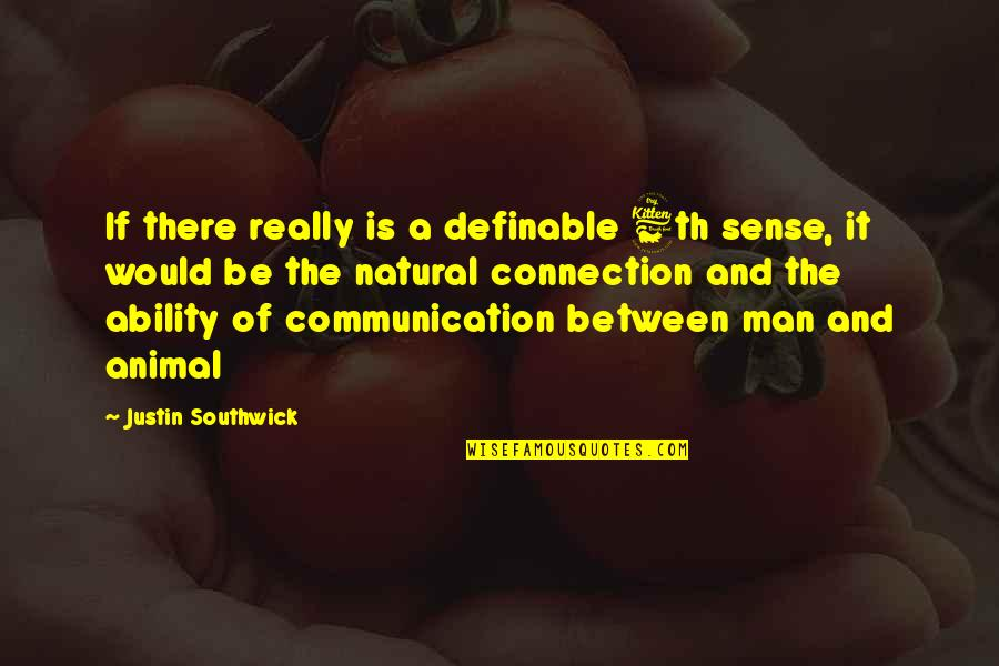 Animal Senses Quotes By Justin Southwick: If there really is a definable 6th sense,