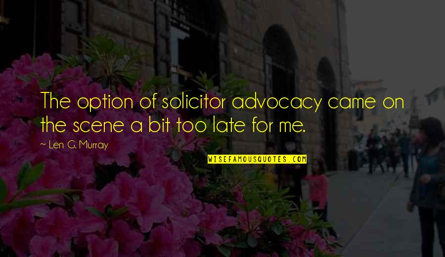 Animal Senses Quotes By Len G. Murray: The option of solicitor advocacy came on the