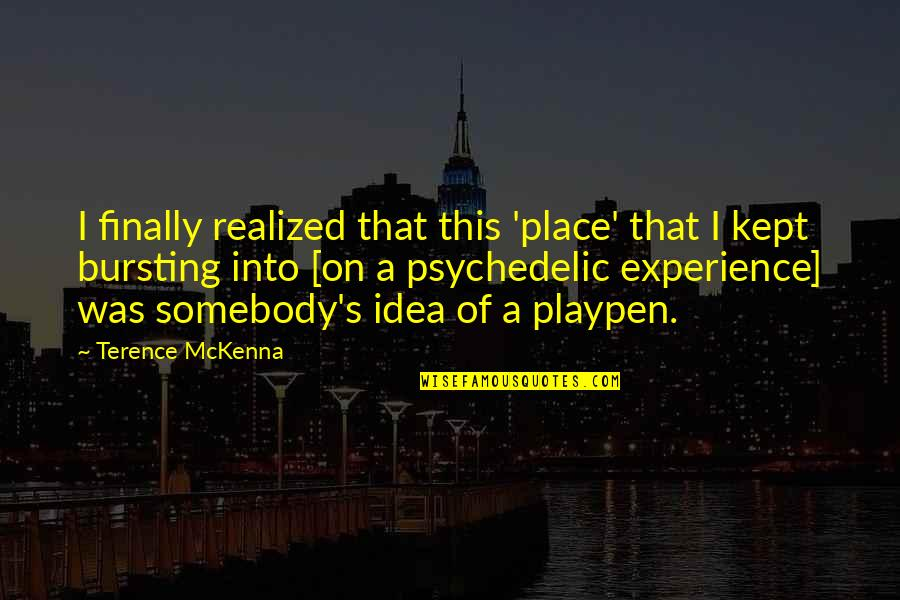 Animal Senses Quotes By Terence McKenna: I finally realized that this 'place' that I