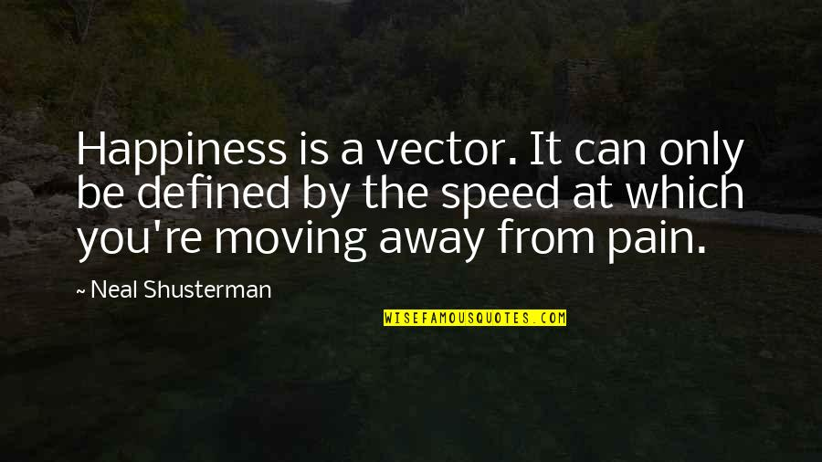 Animal Testing Short Quotes By Neal Shusterman: Happiness is a vector. It can only be