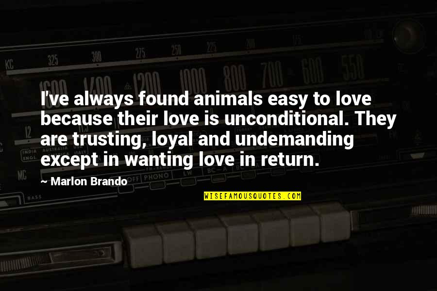 Animals Are Loyal Quotes By Marlon Brando: I've always found animals easy to love because