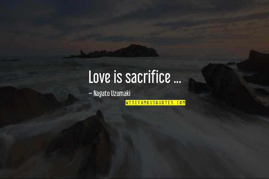 Anime Love With Quotes By Nagato Uzumaki: Love is sacrifice ...