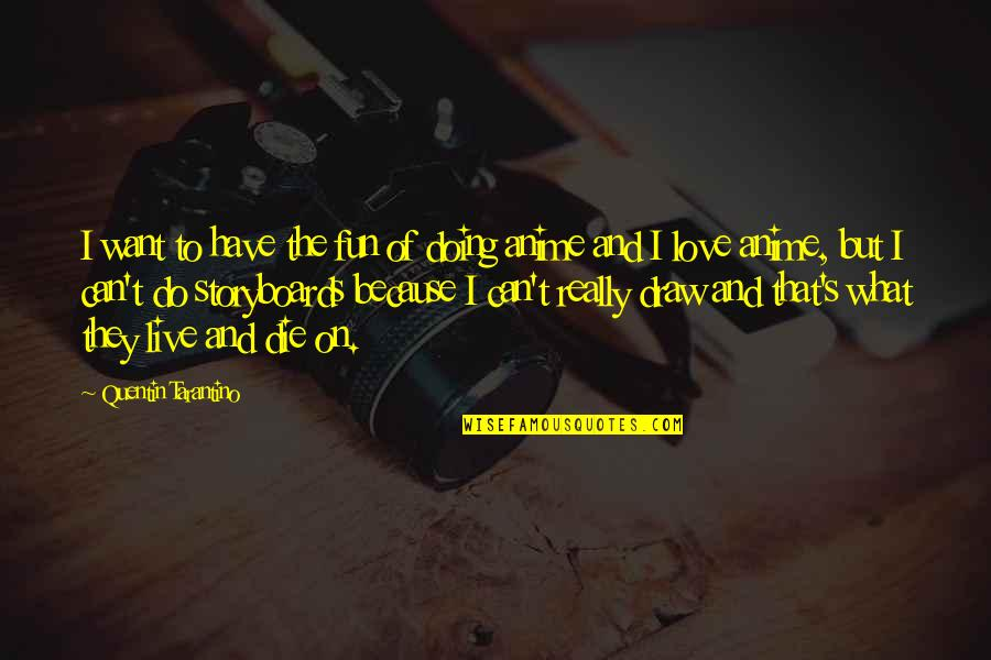 Anime Love With Quotes By Quentin Tarantino: I want to have the fun of doing