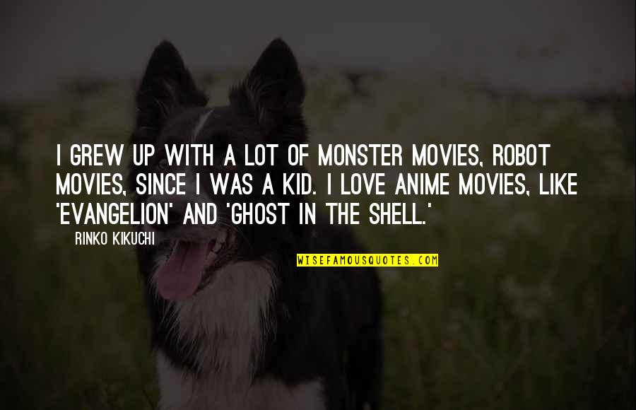 Anime Love With Quotes By Rinko Kikuchi: I grew up with a lot of monster