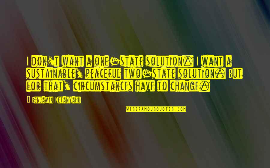 Animos Quotes By Benjamin Netanyahu: I don't want a one-state solution. I want