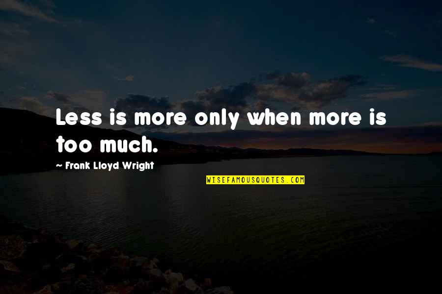 Animos Quotes By Frank Lloyd Wright: Less is more only when more is too
