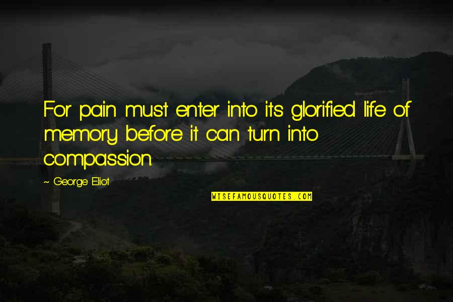 Animos Quotes By George Eliot: For pain must enter into its glorified life