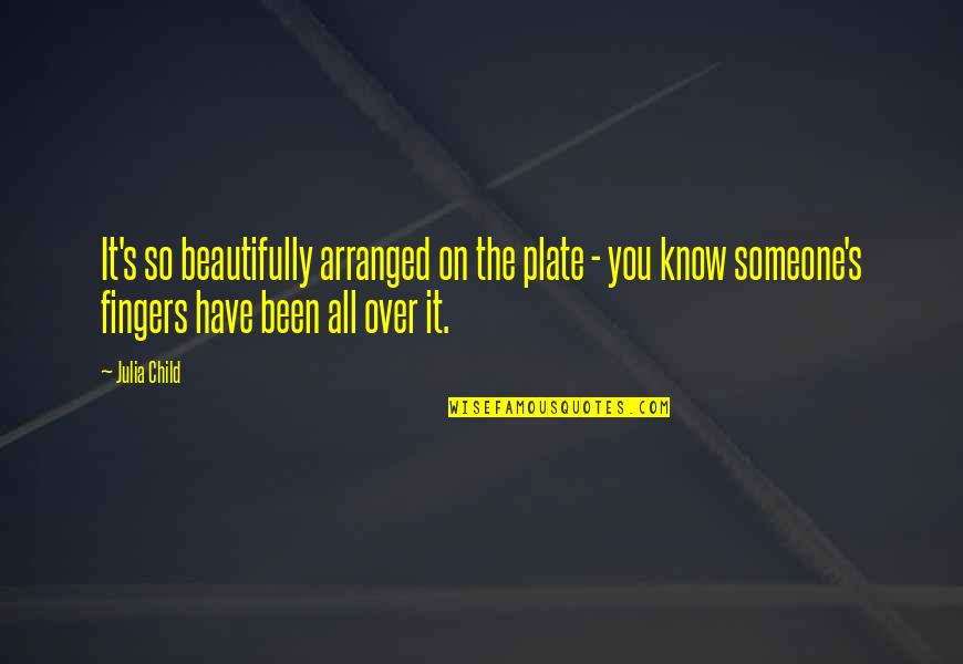 Animos Quotes By Julia Child: It's so beautifully arranged on the plate -