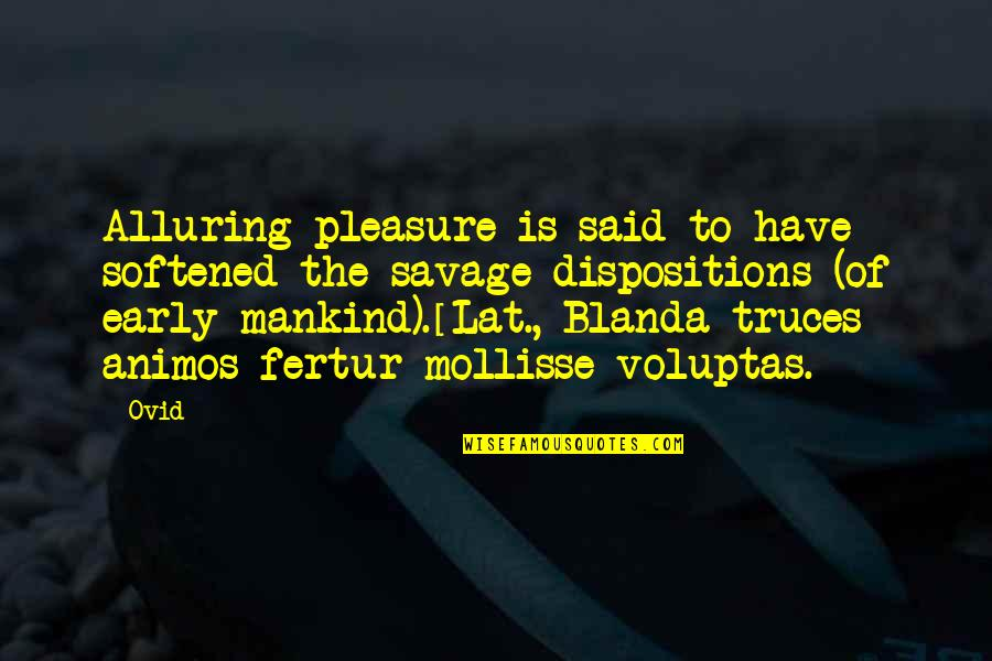 Animos Quotes By Ovid: Alluring pleasure is said to have softened the