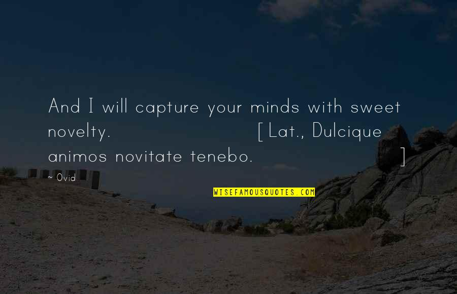 Animos Quotes By Ovid: And I will capture your minds with sweet