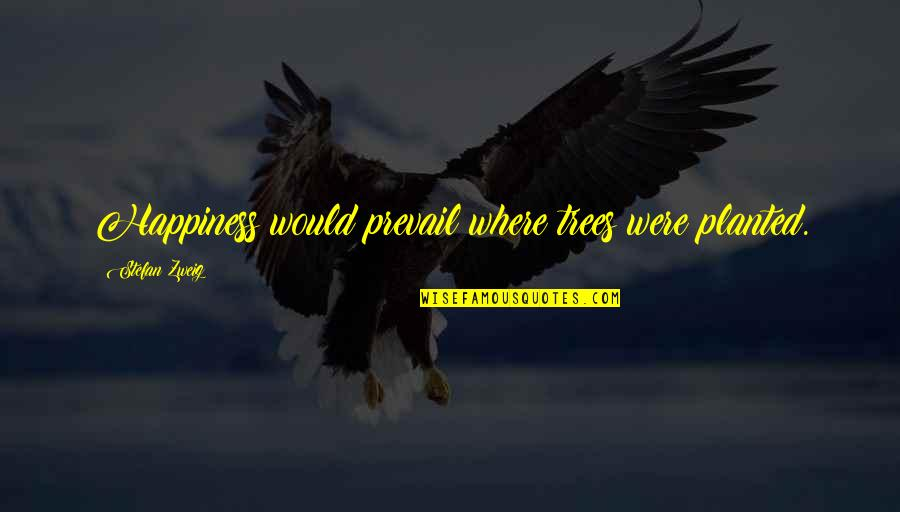 Animos Quotes By Stefan Zweig: Happiness would prevail where trees were planted.
