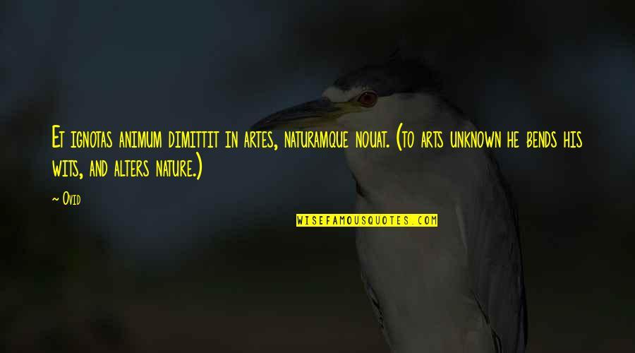 Animum Quotes By Ovid: Et ignotas animum dimittit in artes, naturamque nouat.