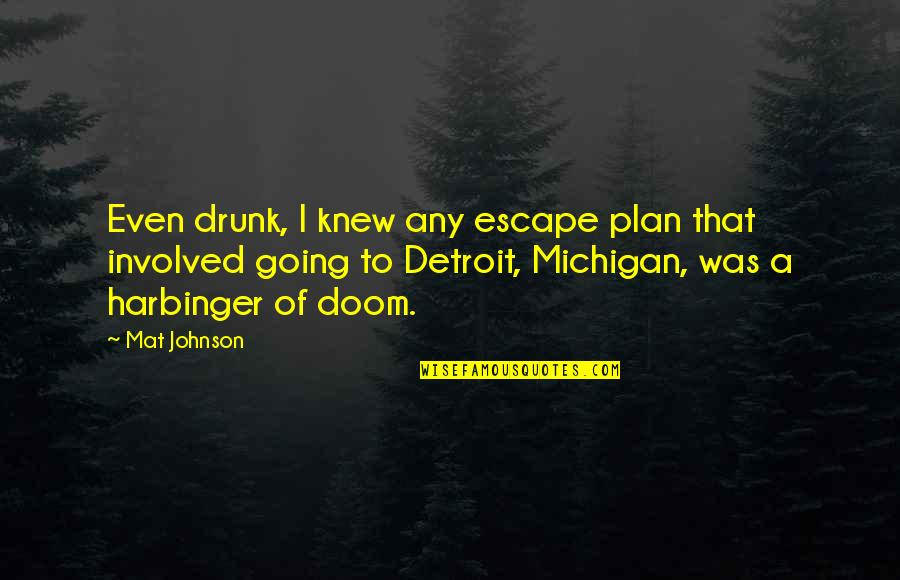 Aninfidel Quotes By Mat Johnson: Even drunk, I knew any escape plan that