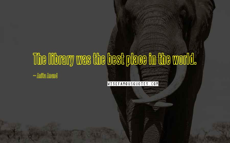 Anita Anand quotes: The library was the best place in the world.