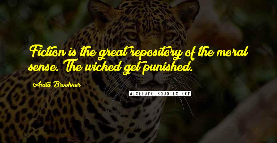 Anita Brookner quotes: Fiction is the great repository of the moral sense. The wicked get punished.
