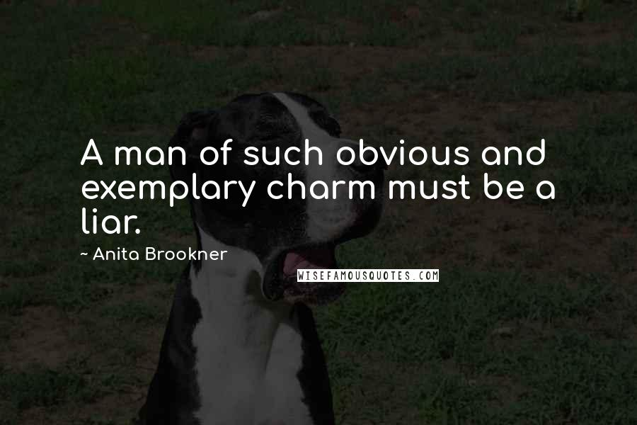Anita Brookner quotes: A man of such obvious and exemplary charm must be a liar.
