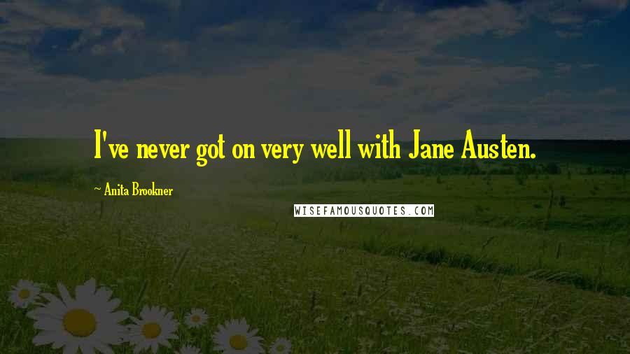 Anita Brookner quotes: I've never got on very well with Jane Austen.