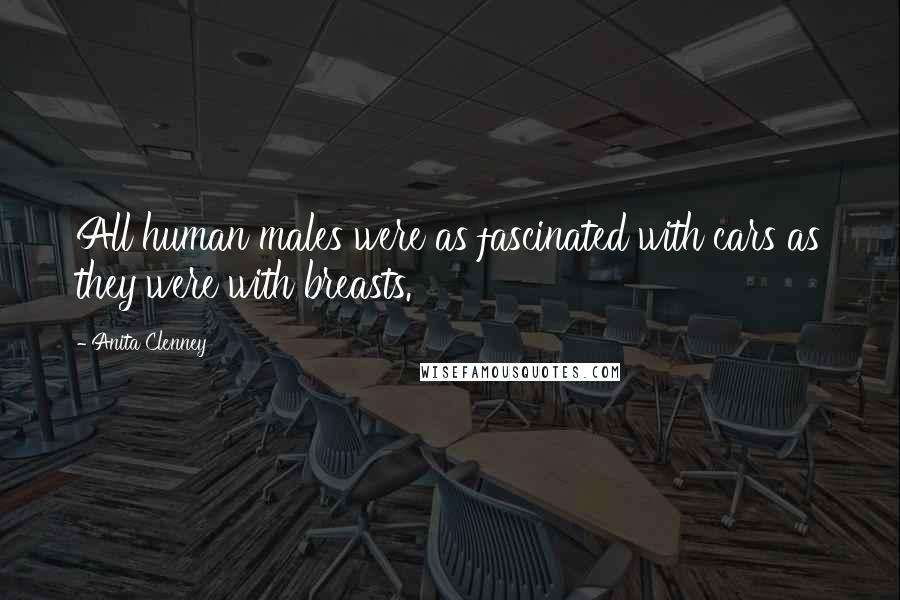 Anita Clenney quotes: All human males were as fascinated with cars as they were with breasts.