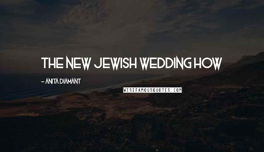 Anita Diamant quotes: The New Jewish Wedding How