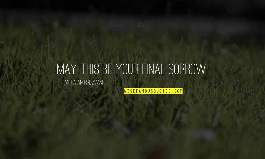 Anita Quotes By Anita Amirrezvani: May this be your final sorrow.