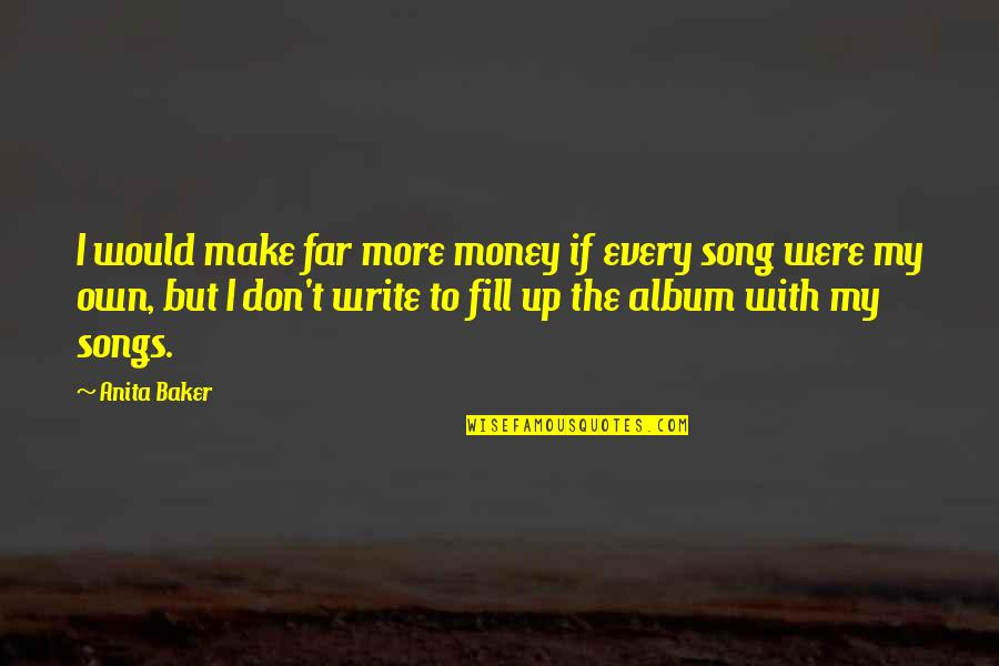 Anita Quotes By Anita Baker: I would make far more money if every